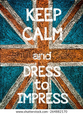 Keep Calm and Dress to Impress. United Kingdom (British Union jack) flag, vintage hand drawing with chalk on blackboard, humor concept image - stock photo