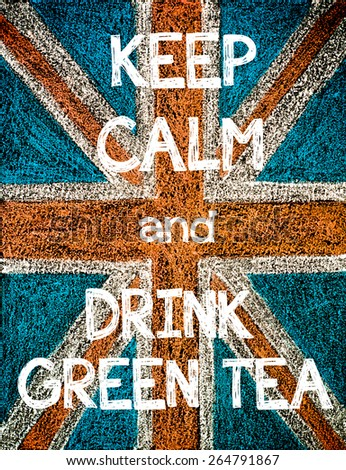 Keep Calm and Drink Green Tea. United Kingdom (British Union jack) flag, vintage hand drawing with chalk on blackboard, humor concept image