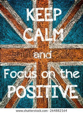 Keep Calm and Focus on the Positive. United Kingdom (British Union jack) flag, vintage hand drawing with chalk on blackboard, humor concept image - stock photo