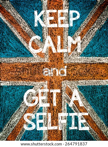 Keep Calm and Get a Selfie. United Kingdom (British Union jack) flag, vintage hand drawing with chalk on blackboard, humor concept image