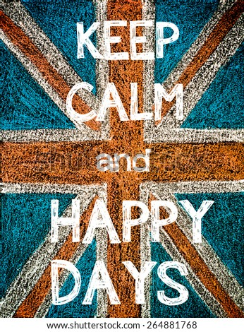 Keep Calm and Happy Days. United Kingdom (British Union jack) flag, vintage hand drawing with chalk on blackboard, humor concept image - stock photo