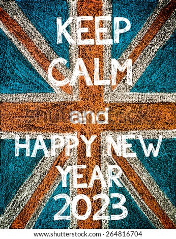 Keep Calm and Happy New Year 2023. United Kingdom (British Union jack) flag, vintage hand drawing with chalk on blackboard, humor concept image - stock photo