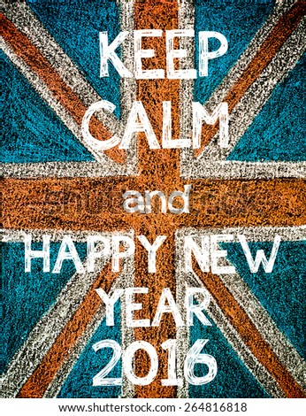 Keep Calm and Happy New Year 2016. United Kingdom (British Union jack) flag, vintage hand drawing with chalk on blackboard, humor concept image - stock photo