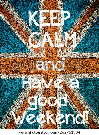 Keep Calm and Have a good weekend. United Kingdom (British Union jack) flag background, hand drawing with chalk on blackboard, vintage concept - stock photo