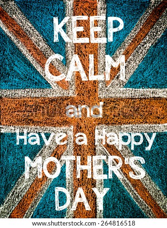 Keep Calm and Have a Happy Mother's Day. United Kingdom (British Union jack) flag, vintage hand drawing with chalk on blackboard, humor concept image