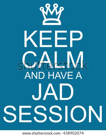 Keep Calm and Have a JAD Session Blue Sign with a crown making a great concept. - stock photo