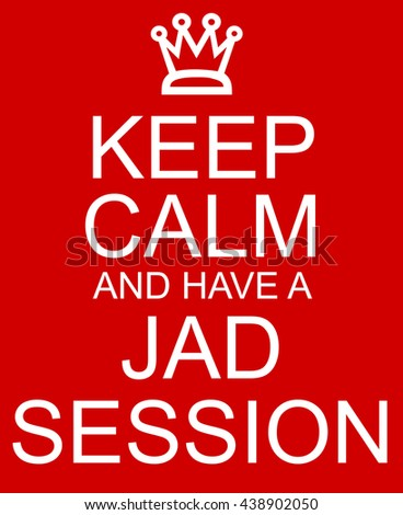Keep Calm and Have a JAD Session Red Sign with a crown making a great concept. - stock photo