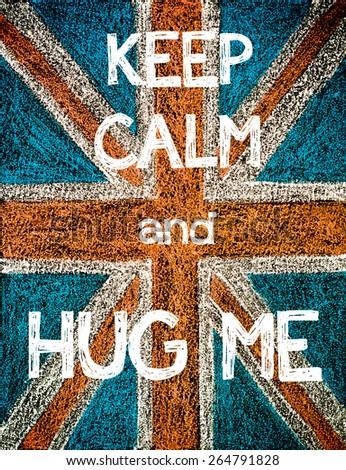 Keep Calm and Hug Me. United Kingdom (British Union jack) flag, vintage hand drawing with chalk on blackboard, humor concept image - stock photo