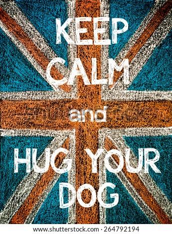 Keep Calm and Hug your Dog. United Kingdom (British Union jack) flag, vintage hand drawing with chalk on blackboard, humor concept image - stock photo