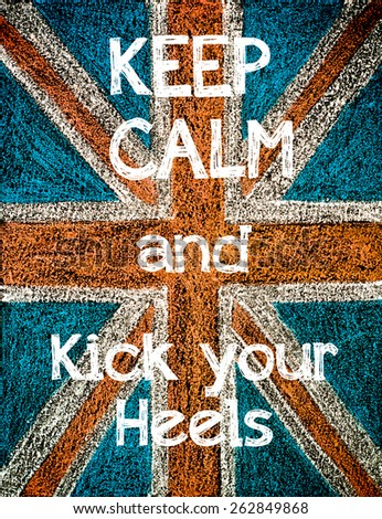 Keep Calm and Kick your Heels.United Kingdom (British Union jack) flag, vintage hand drawing with chalk on blackboard, lifestyle concept - stock photo