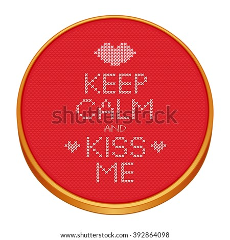 Keep Calm and Kiss Me cross stitch embroidery on wood embroidery hoop with love, a big kiss and hearts, red Aida even-weave cloth texture background needlework sampler, Valentines Day card. - stock photo