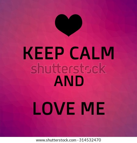 keep calm and love me on pink low poly background  - stock photo