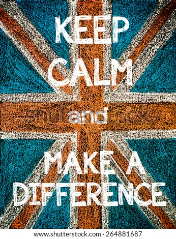 Keep Calm and Make a Difference. United Kingdom (British Union jack) flag, vintage hand drawing with chalk on blackboard, humor concept image