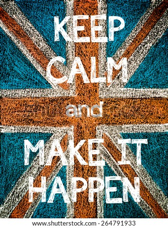Keep Calm and Make it Happen. United Kingdom (British Union jack) flag, vintage hand drawing with chalk on blackboard, humor concept image