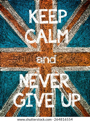 Keep Calm and Never Give Up. United Kingdom (British Union jack) flag, vintage hand drawing with chalk on blackboard, humor concept image - stock photo