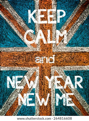 Keep Calm and New Year New Me. United Kingdom (British Union jack) flag, vintage hand drawing with chalk on blackboard, humor concept image