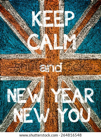 Keep Calm and New Year New You. United Kingdom (British Union jack) flag, vintage hand drawing with chalk on blackboard, humor concept image