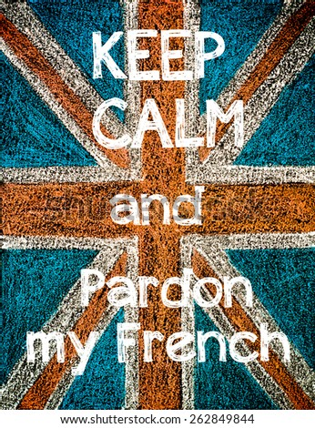 Keep Calm and Pardon my French.United Kingdom (British Union jack) flag, vintage hand drawing with chalk on blackboard, lifestyle concept - stock photo