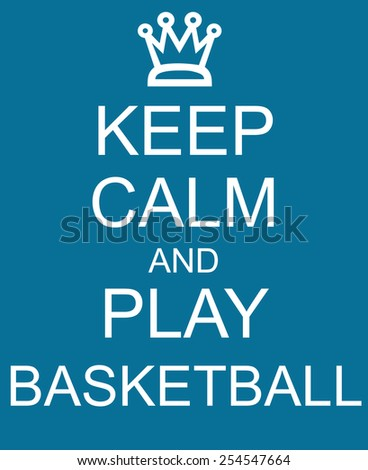 Keep Calm and Play Basketball Blue Sign with a crown making a great concept. - stock photo