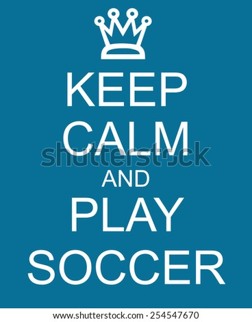 Keep Calm and Play Soccer Blue Sign with a crown making a great concept. - stock photo