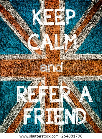 Keep Calm and Refer a Friend. United Kingdom (British Union jack) flag, vintage hand drawing with chalk on blackboard, humor concept image - stock photo