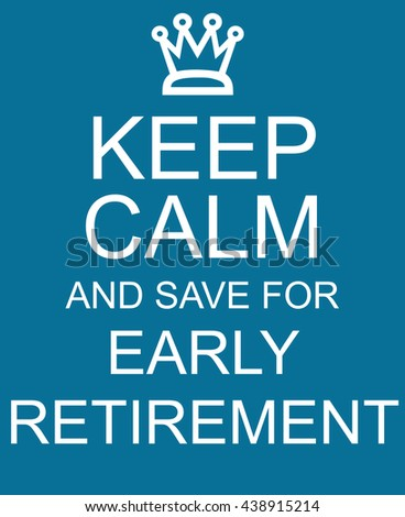 Keep Calm and Save for Early Retirement blue sign with crown making a great concept - stock photo