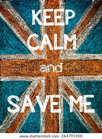 Keep Calm and Save Me. United Kingdom (British Union jack) flag, vintage hand drawing with chalk on blackboard, humor concept image