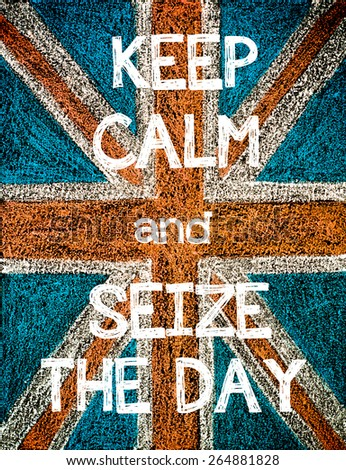 Keep Calm and Seize the Day. United Kingdom (British Union jack) flag, vintage hand drawing with chalk on blackboard, humor concept image - stock photo