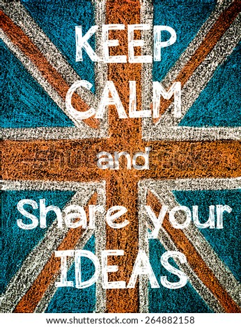Keep Calm and Share Your Ideas. United Kingdom (British Union jack) flag, vintage hand drawing with chalk on blackboard, humor concept image - stock photo