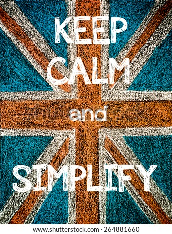 Keep Calm and Simplify. United Kingdom (British Union jack) flag, vintage hand drawing with chalk on blackboard, humor concept image - stock photo