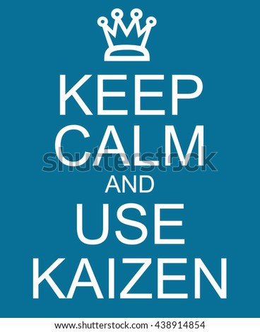 Keep Calm and use Kaizen blue sign with a crown making a great concept - stock photo