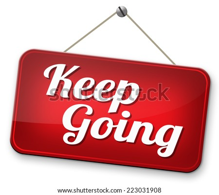 keep going or moving don't quit or stop motivate yourself to continue don't give up  - stock photo
