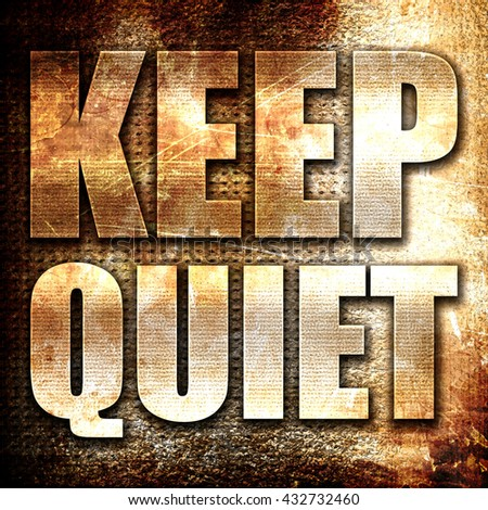 keep quiet, 3D rendering, metal text on rust background - stock photo
