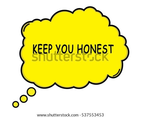 KEEP YOU HONEST speech thought bubble cloud text yellow.