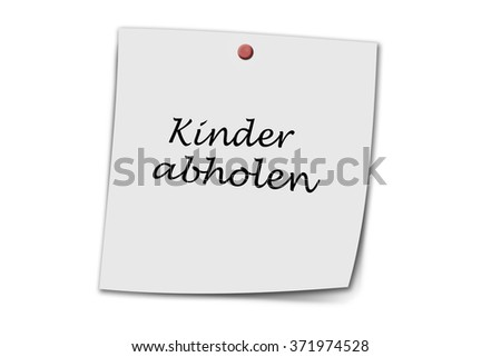 Kinder abholen (German pick up kids) written on a memo isolated on white - stock photo