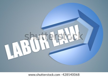 Labor Law - text 3d render illustration concept with a arrow in a circle on blue-grey background