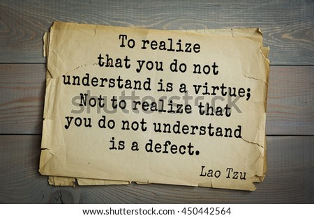 Lao Tzu (ancient Chinese philosopher VI-B BC. E) the citation. To realize that you do not understand is a virtue; Not to realize that you do not understand is a defect. - stock photo