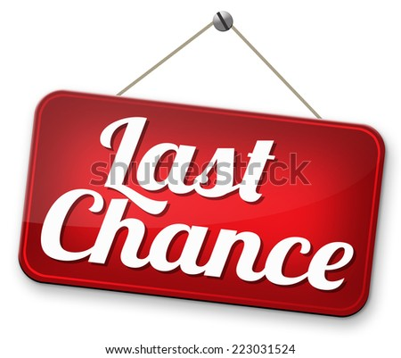 last chance final warning or opportunity or call now or never  - stock photo
