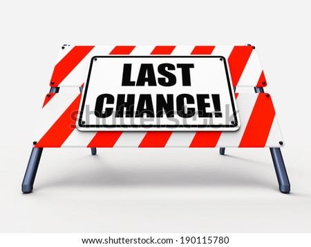 Last Chance Sign Showing Final Opportunity Act Now - stock photo