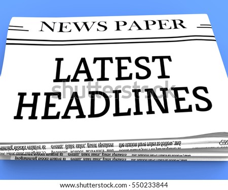 Latest Headlines Newspaper Shows Recent Newspapers 3d Rendering