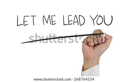 Leadership concept image of a hand holding marker and write Let Me Lead You isolated on white - stock photo