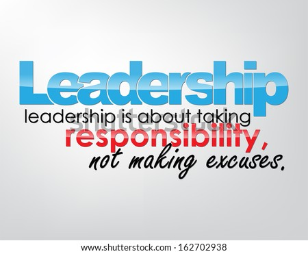 Leadership - leadership is about taking responsibility, not making excuses. Motivational background. Typography poster. (Raster) - stock photo