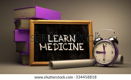 Learn Medicine.  Inspirational Quote Handwritten on Chalkboard. Time Concept. Composition with Chalkboard and Stack of Books, Alarm Clock and Scrolls on Blurred, Toned Image. - stock photo