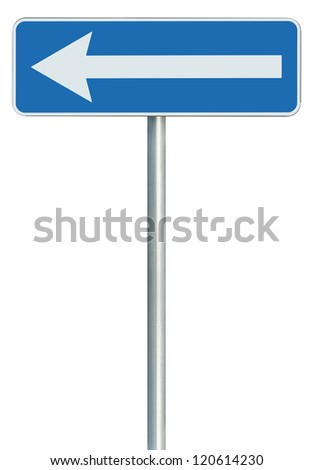 Left traffic route only direction sign turn pointer, blue isolated roadside signage, white arrow icon and frame roadsign, grey pole post