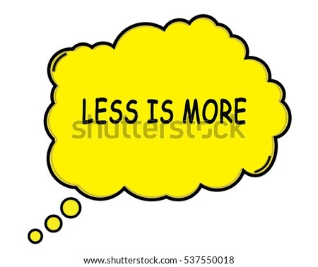 LESS IS MORE speech thought bubble cloud text yellow.
