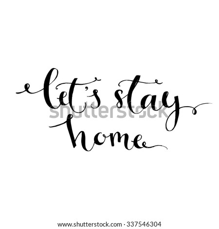 Let's stay home - modern calligraphy inspirational quote for wall decor print in kitchen, nursery. Brush typography for poster, t-shirt or card. Black phrase isolated on white background. - stock photo