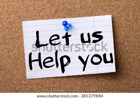 Let us Help you - teared note paper pinned on bulletin board - horizontal image - stock photo