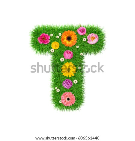Letter T Made Of Grass And Colorful Flowers Spring Concept For Graphic Design Collage