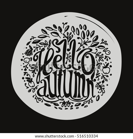 "Lettering ""Hello Autumn"". The inscription and the natural elements. The leaves and berries. Autumn patterns. Round frame."