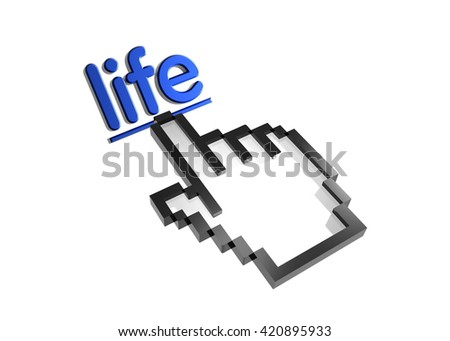 life. 3d rendered inscription. Link and finger, pointer. Isolated on white